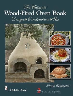 Schiffer Publishing The Ultimate Wood-Fired Oven Book (2nd Edition, Revised, Expand) by Carpenter, Anna [Hardcover] at Sears.com