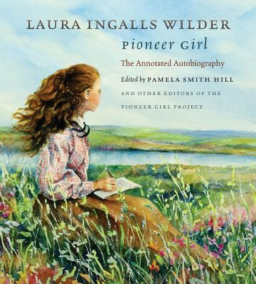 Pioneer Girl By Wilder, Laura Ingalls/ Hill, Pamela Smith (EDT)
